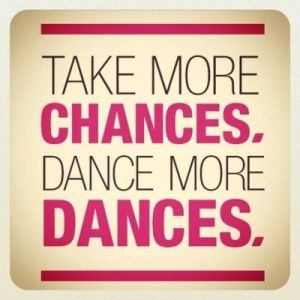 Take More Chances, Dance Quote