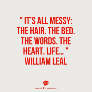 William Leal Quote Messy